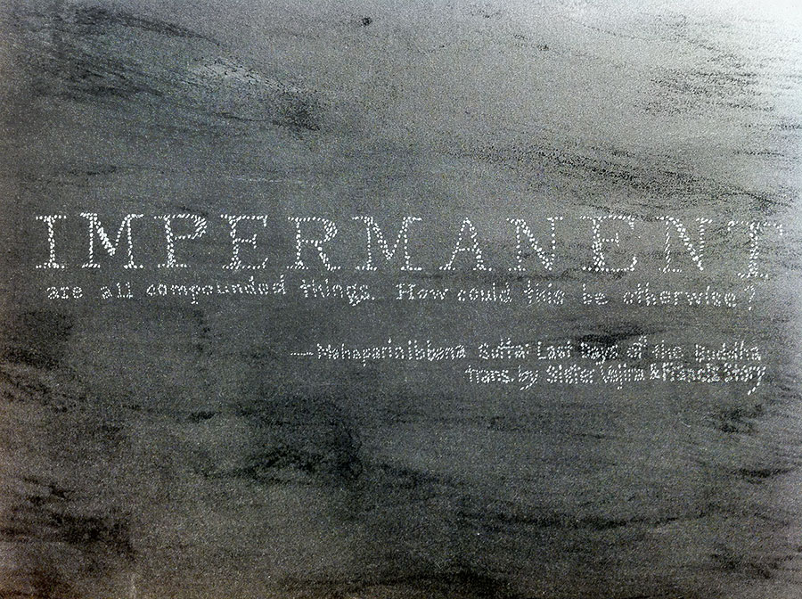 """Illuminated quote:  """"Impermanent are all compounded things. How could this be otherwise?""""  —Mahaparinibbana Sutta: Last Days of the Buddha, trans. by Sister Vajira & Francis Story"""